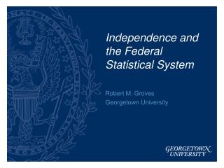 Independence and the Federal Statistical System
