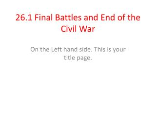 26.1 Final Battles and End of the Civil War