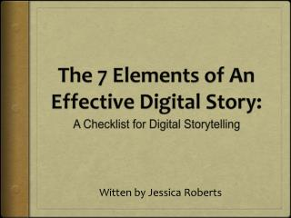 The  7  Elements  of An Effective Digital Story: