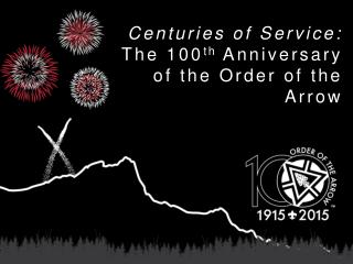 Centuries of Service:  The 100 th  Anniversary of the Order of the Arrow