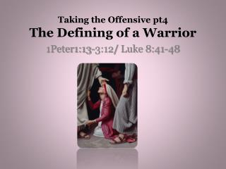 Taking the Offensive pt4 The Defining of a Warrior