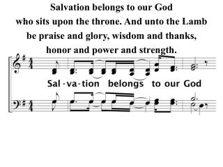 Salvation belongs to our God who sits upon the throne. And unto the Lamb