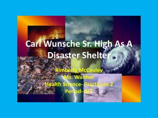 Carl  Wunsche Sr. High As A Disaster Shelter
