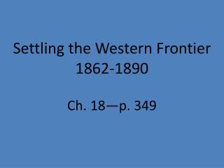 Settling the Western Frontier 1862-1890