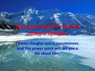The great explorer: Charles Edward Douglas