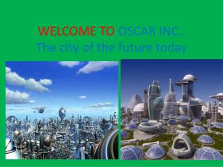 WELCOME TO OSCAR INC.. The city of the  future today