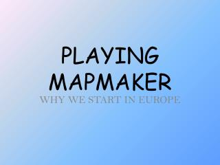 PLAYING MAPMAKER