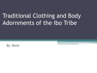 Traditional Clothing and Body Adornments of the Ibo Tribe