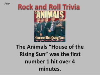 "The Animals ""House of the Rising Sun"" was the first number 1 hit over 4 minutes."