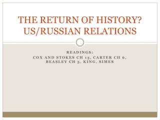 THE RETURN OF HISTORY?  US/RUSSIAN  RELATIONS