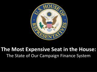 The Most Expensive Seat in the House: The State of Our Campaign Finance  System