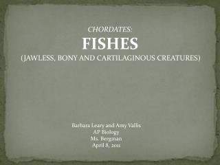 CHORDATES: FISHES (JAWLESS, BONY AND CARTILAGINOUS CREATURES)