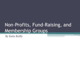 Non-Profits, Fund-Raising, and Membership Groups
