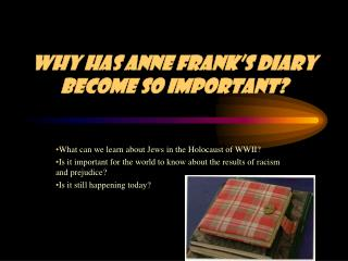 WHY HAS ANNE FRANK'S DIARY BECOME SO IMPORTANT?