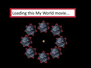 Loading this My World movie...