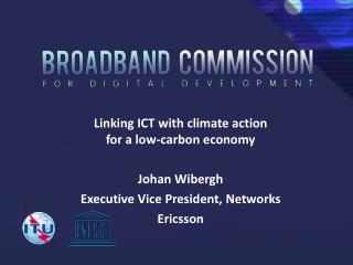Linking ICT with climate action  for a low-carbon economy Johan Wibergh