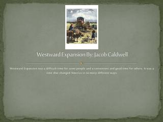 Westward Expansion By: Jacob Caldwell