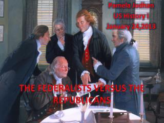The Federalists versus The Republicans