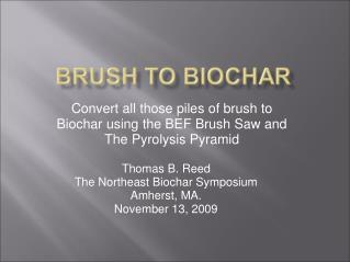 Convert all those piles of brush to Biochar using the BEF Brush Saw and The Pyrolysis Pyramid