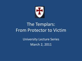 The Templars:  From Protector to Victim