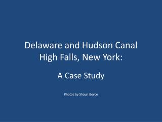 Delaware and Hudson Canal High Falls, New York:
