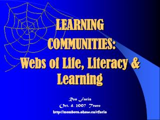 LEARNING COMMUNITIES: Webs of Life, Literacy & Learning