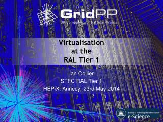 Virtualisation at the  RAL Tier 1