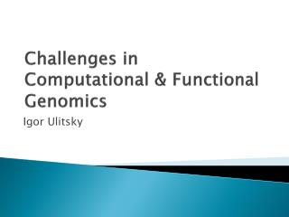 Challenges in Computational & Functional Genomics