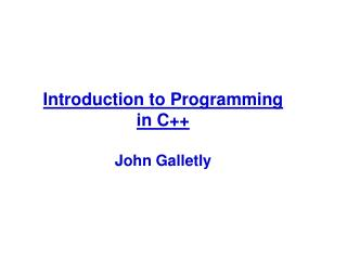 Introduction to Programming in C++ John Galletly