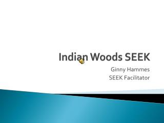 Indian Woods SEEK