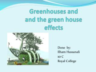 Greenhouses and and the green house   effects