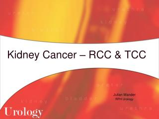 Kidney Cancer – RCC & TCC