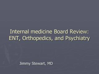 Internal medicine Board Review:  ENT, Orthopedics, and Psychiatry
