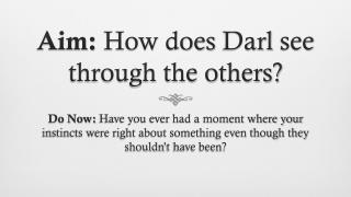 Aim: How does Darl see through the others?
