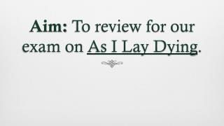 Aim:  To review for our exam on  As I Lay Dying .