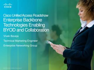 Cisco Unified Access Roadshow  Enterprise Backbone Technologies Enabling BYOD and Collaboration