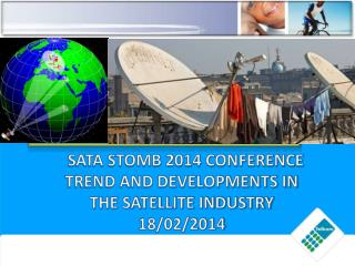 SATA STOMB 2014 CONFERENCE  TREND AND DEVELOPMENTS IN THE SATELLITE INDUSTRY 18/02/2014