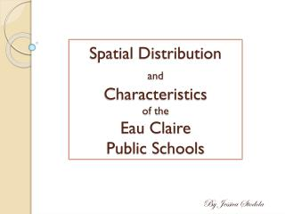 Spatial Distribution  and Characteristics  of the  Eau Claire  Public Schools