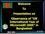 Welcome To Presentation on Observance of UN International Year of Microcredit 2005 in Bangladesh