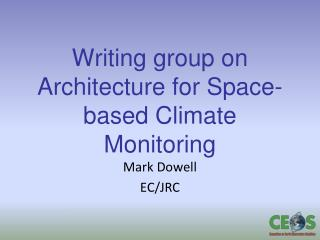 W riting  group on Architecture for Space-based Climate Monitoring