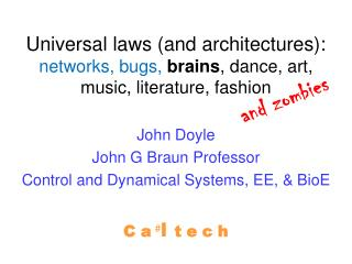 John Doyle John G Braun Professor Control and Dynamical Systems, EE, &  BioE C a # l t e c h