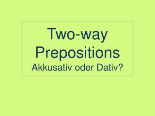 Two-way Prepositions Akkusativ oder Dativ ?