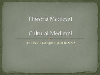 História Medieval Cultural Medieval