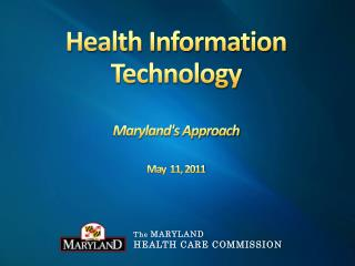 Health Information Technology Maryland's Approach May  11, 2011