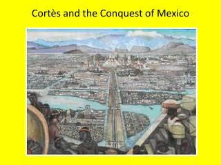 Cortès  and the Conquest of Mexico