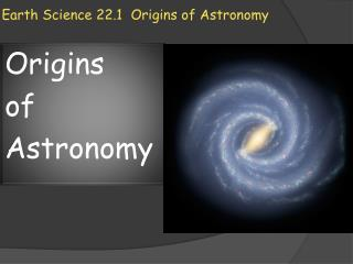 Earth Science 22.1  Origins of Astronomy