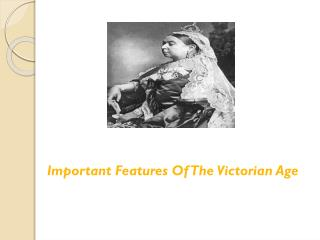 Important Features Of The Victorian Age