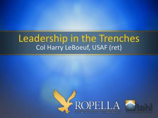 Leadership in the Trenches Col Harry LeBoeuf, USAF (ret)