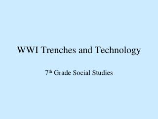 WWI Trenches and Technology