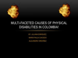 Multi-faceted causes of physical disabilities in COLOMBIA!